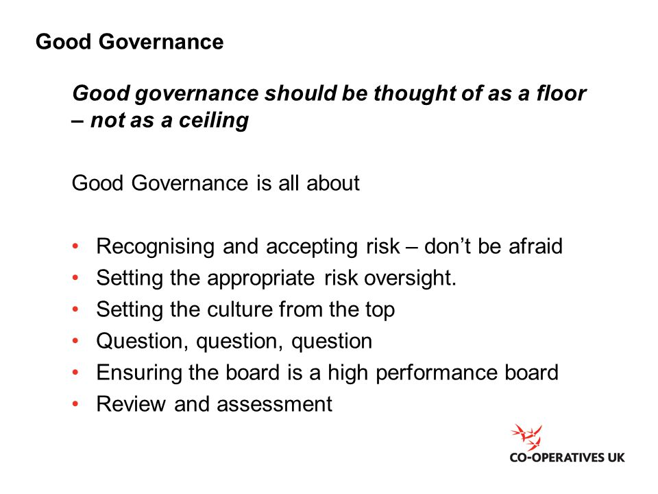 Good Governance Good governance should be thought of as a floor – not as a ceiling. Good Governance is all about.