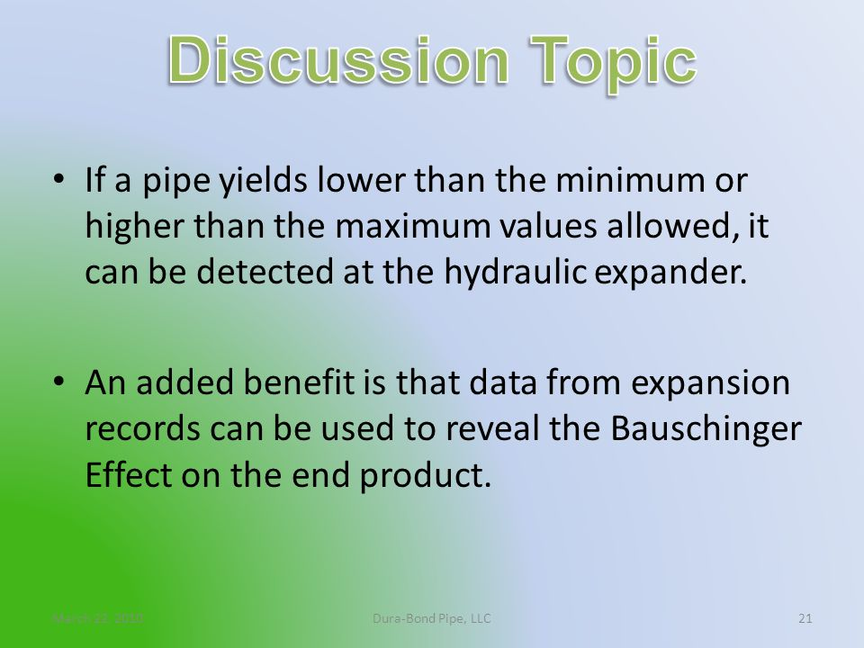 Discussion Topic If a pipe yields lower than the minimum or higher than the maximum values allowed, it can be detected at the hydraulic expander.