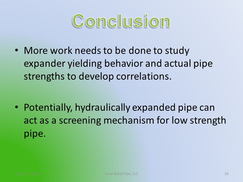 Conclusion More work needs to be done to study expander yielding behavior and actual pipe strengths to develop correlations.