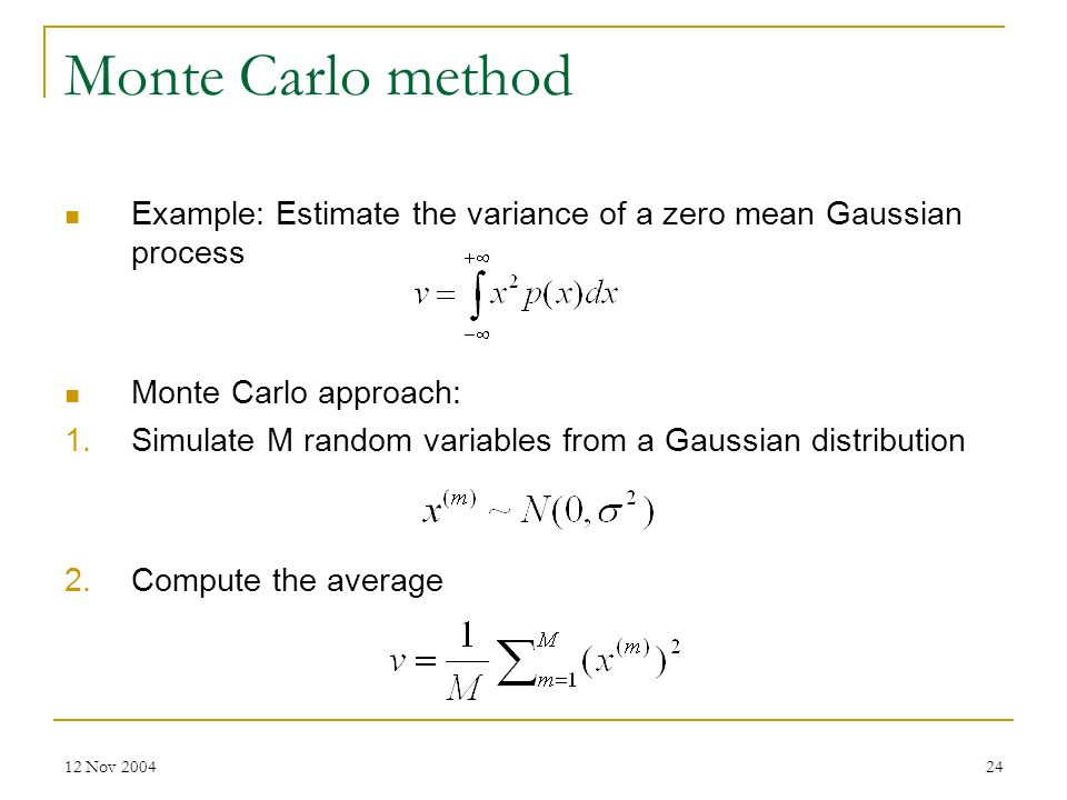 Monte Carlo method Example: Estimate the variance of a zero mean Gaussian process. Monte Carlo approach: