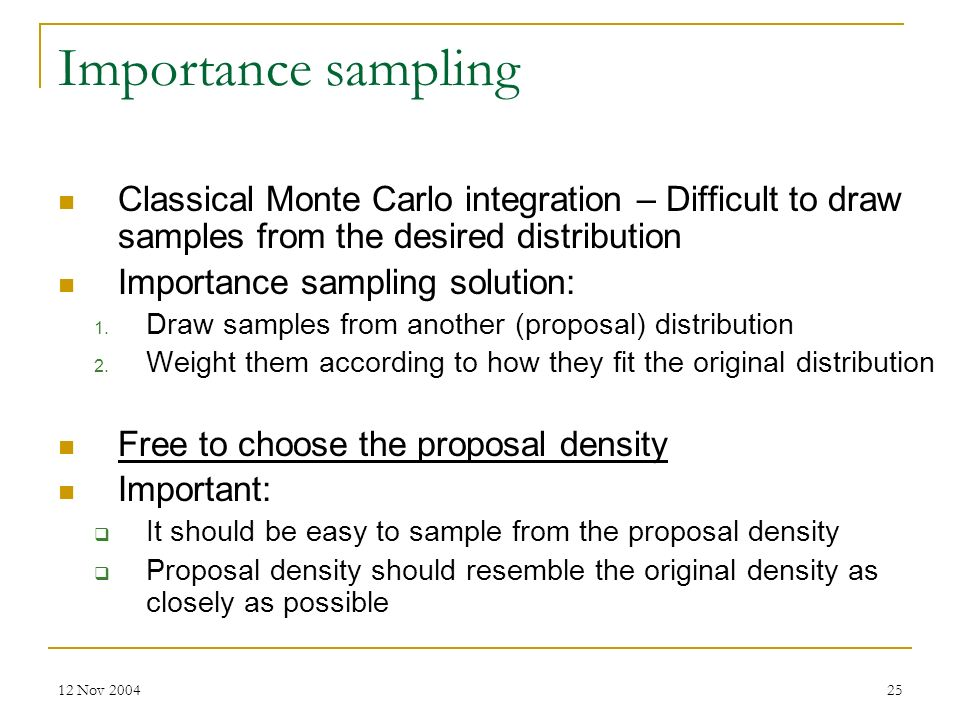 Importance sampling Classical Monte Carlo integration – Difficult to draw samples from the desired distribution.