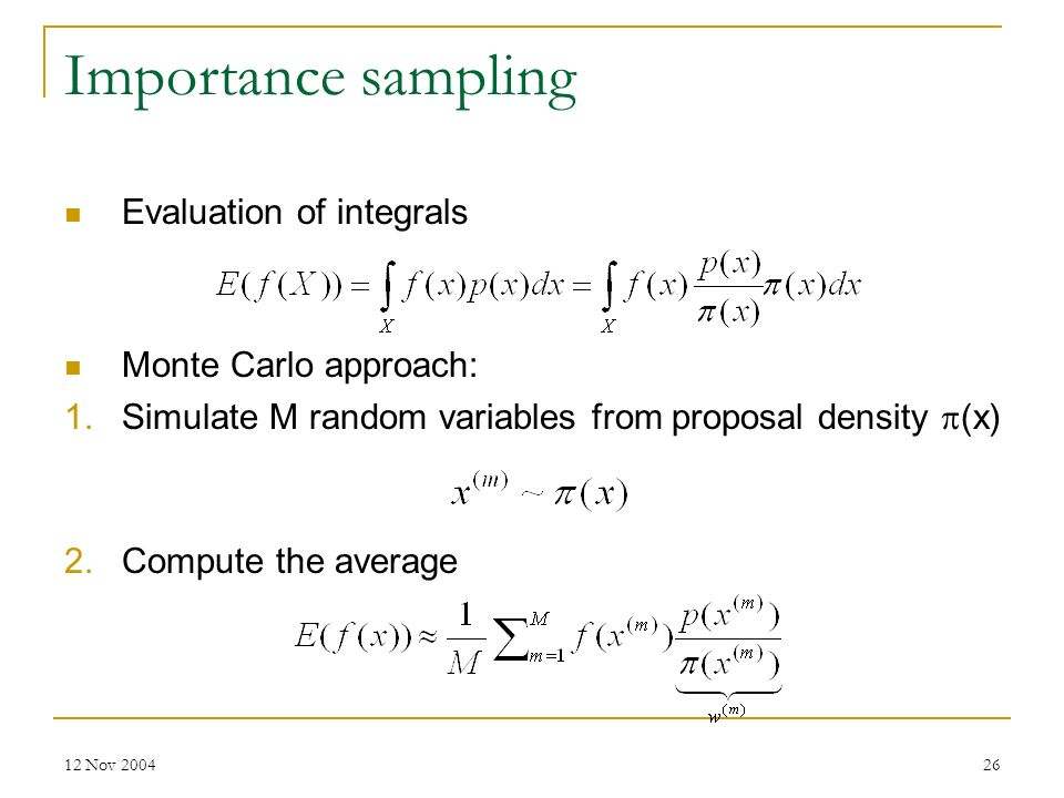 Importance sampling Evaluation of integrals Monte Carlo approach: