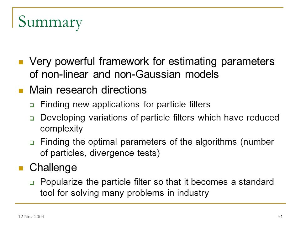 Summary Very powerful framework for estimating parameters of non-linear and non-Gaussian models. Main research directions.