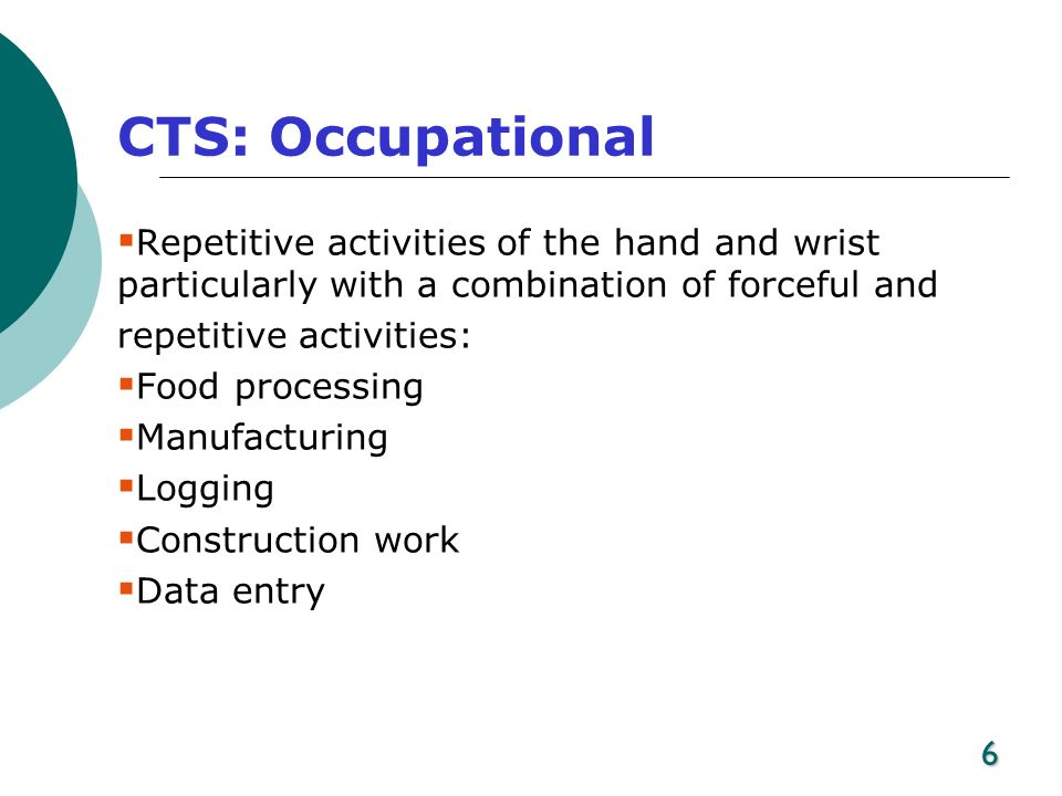 CTS: Occupational Repetitive activities of the hand and wrist particularly with a combination of forceful and.