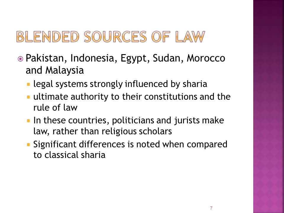 Blended sources of law Pakistan, Indonesia, Egypt, Sudan, Morocco and Malaysia. legal systems strongly influenced by sharia.