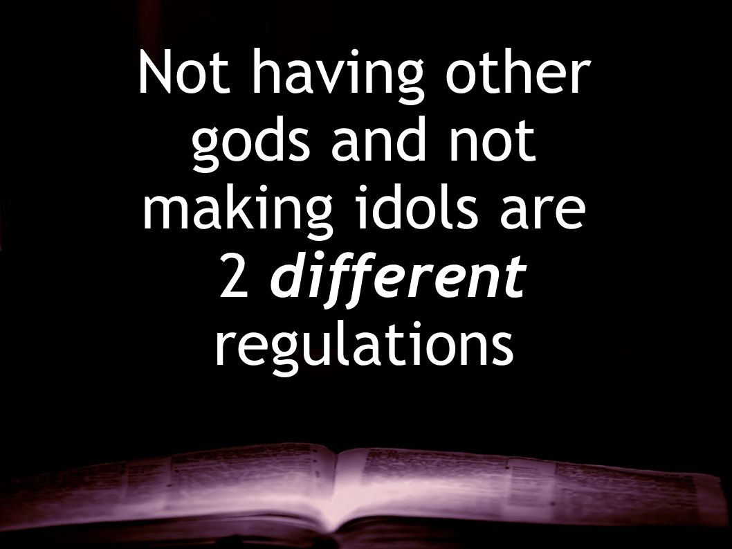 Not having other gods and not making idols are 2 different regulations