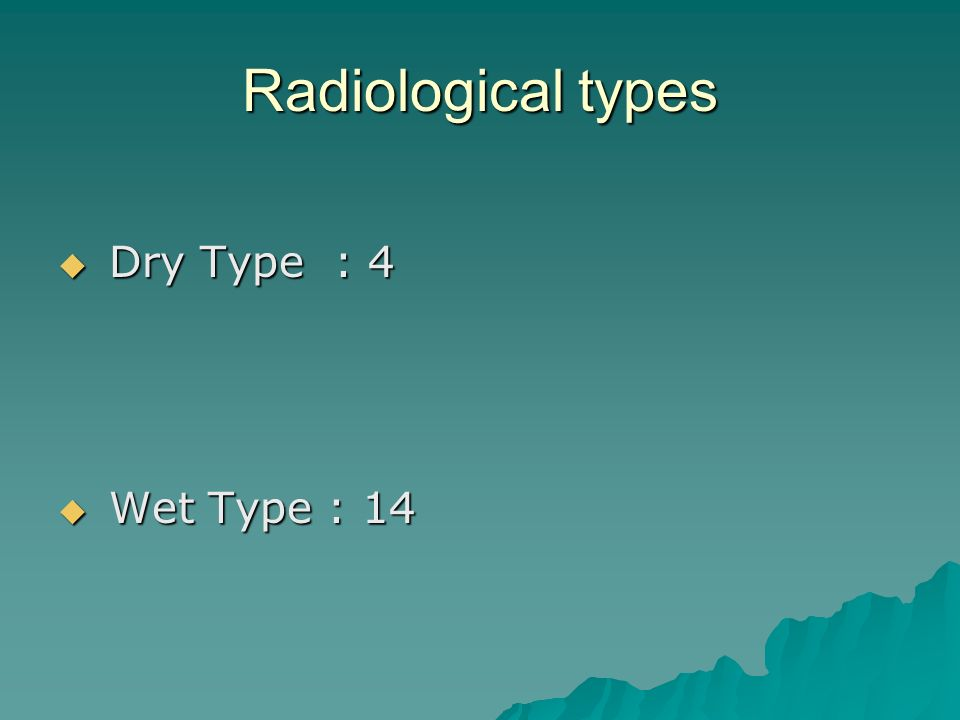 Radiological types Dry Type : 4 Wet Type : 14