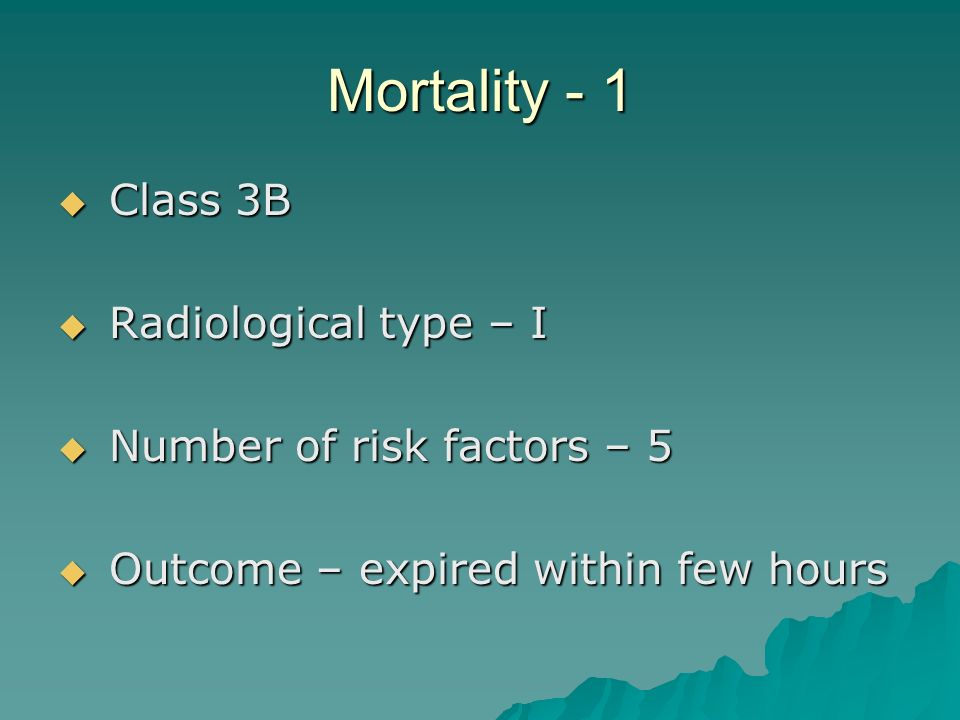 Mortality - 1 Class 3B Radiological type – I
