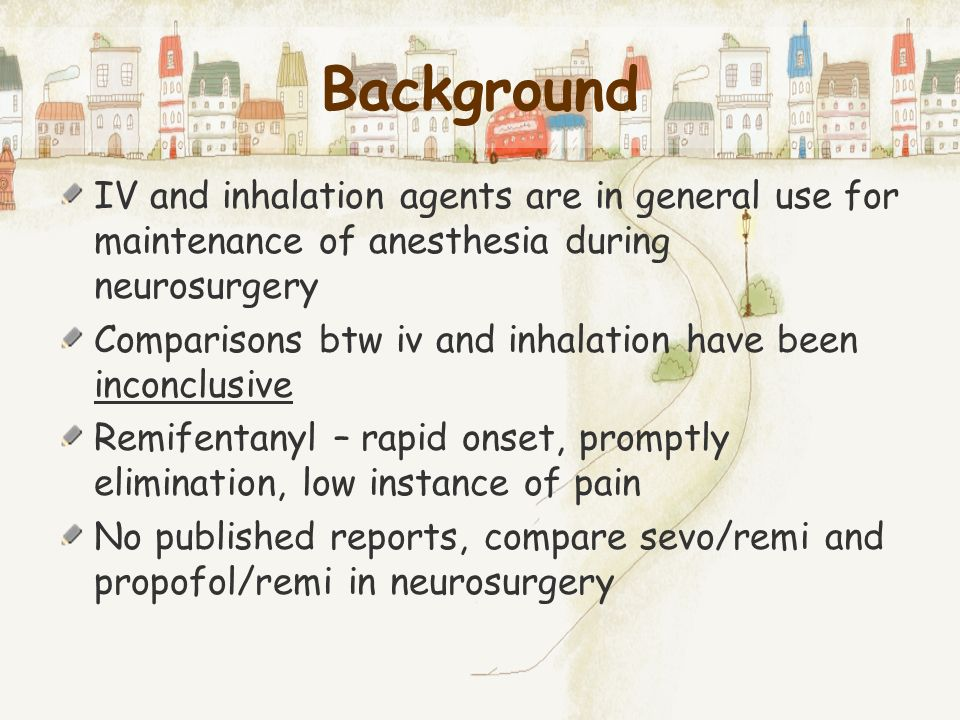 Background IV and inhalation agents are in general use for maintenance of anesthesia during neurosurgery.
