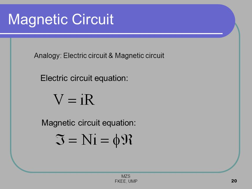 Magnetic Circuit Electric circuit equation: Magnetic circuit equation: