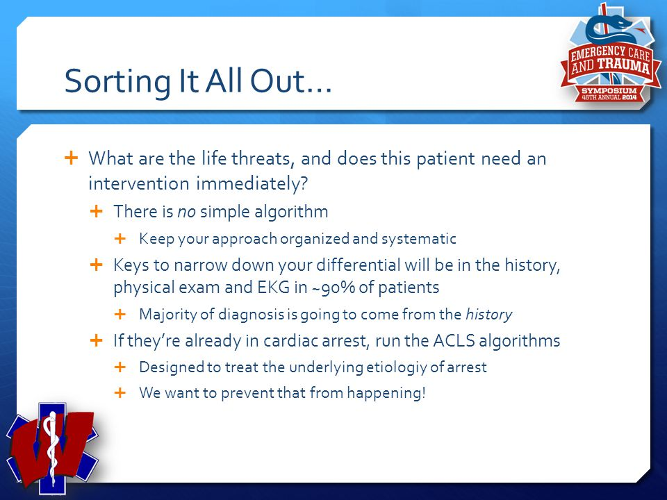 Sorting It All Out… What are the life threats, and does this patient need an intervention immediately