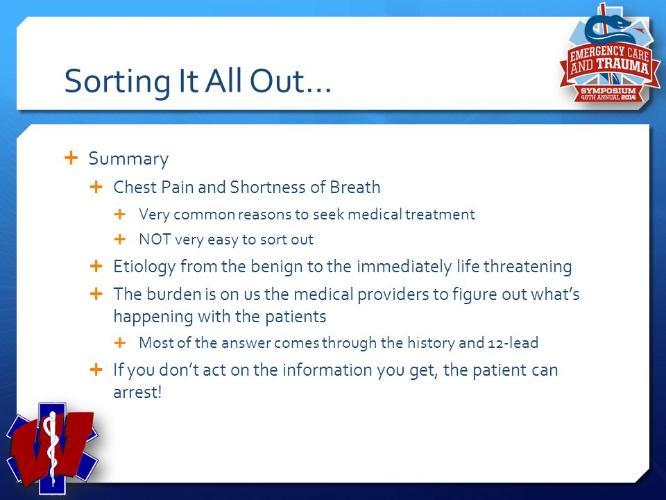 Sorting It All Out… Summary Chest Pain and Shortness of Breath