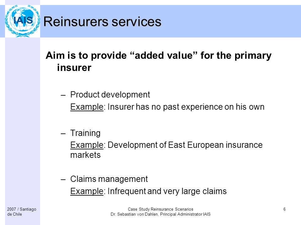 Reinsurers services Aim is to provide added value for the primary insurer. Product development.