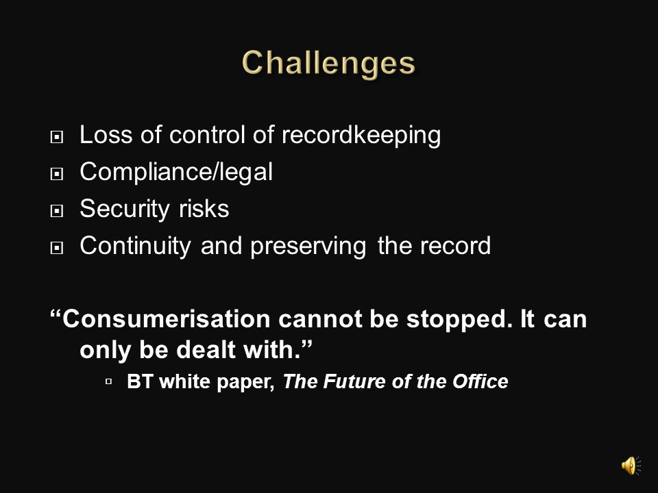 Challenges Loss of control of recordkeeping Compliance/legal