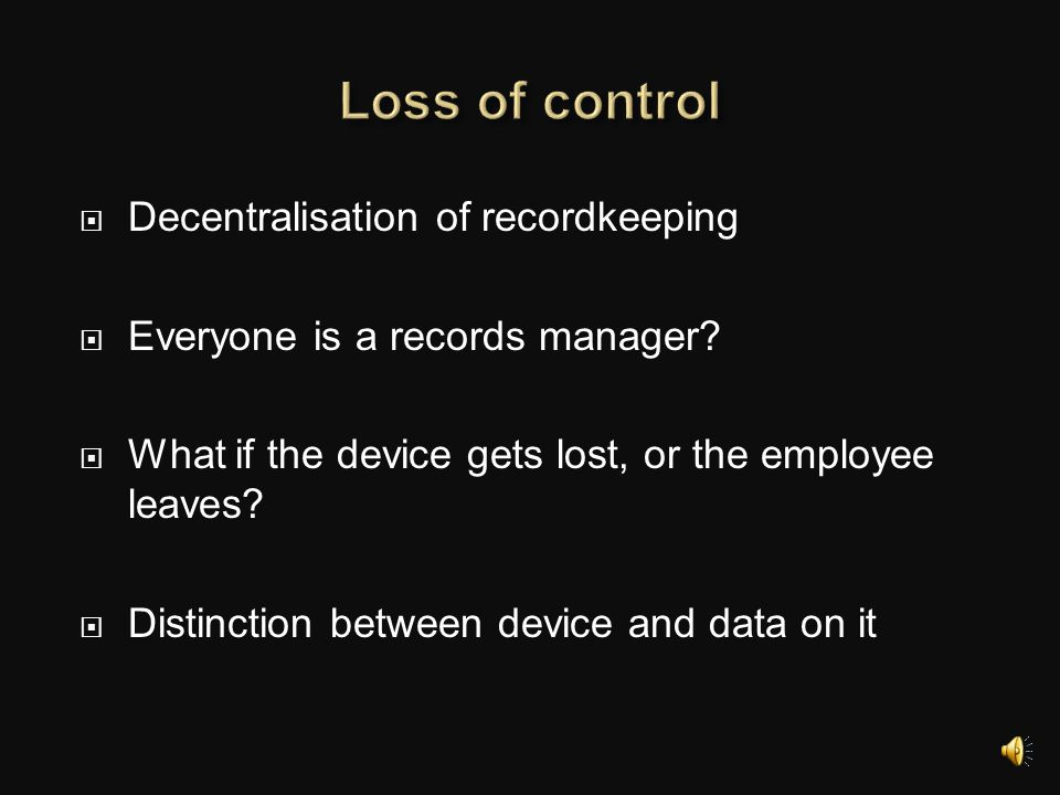 Loss of control Decentralisation of recordkeeping