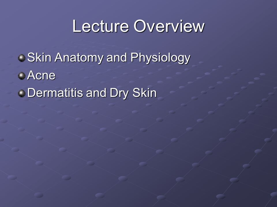 Lecture Overview Skin Anatomy and Physiology Acne