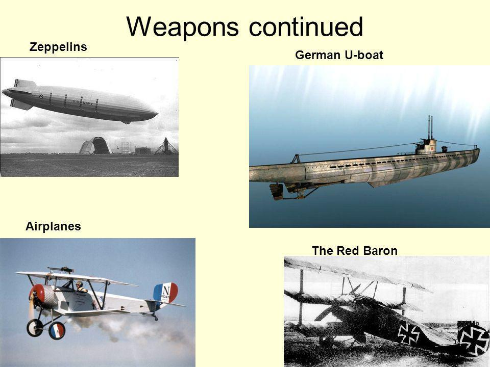 Weapons continued Zeppelins German U-boat Airplanes The Red Baron