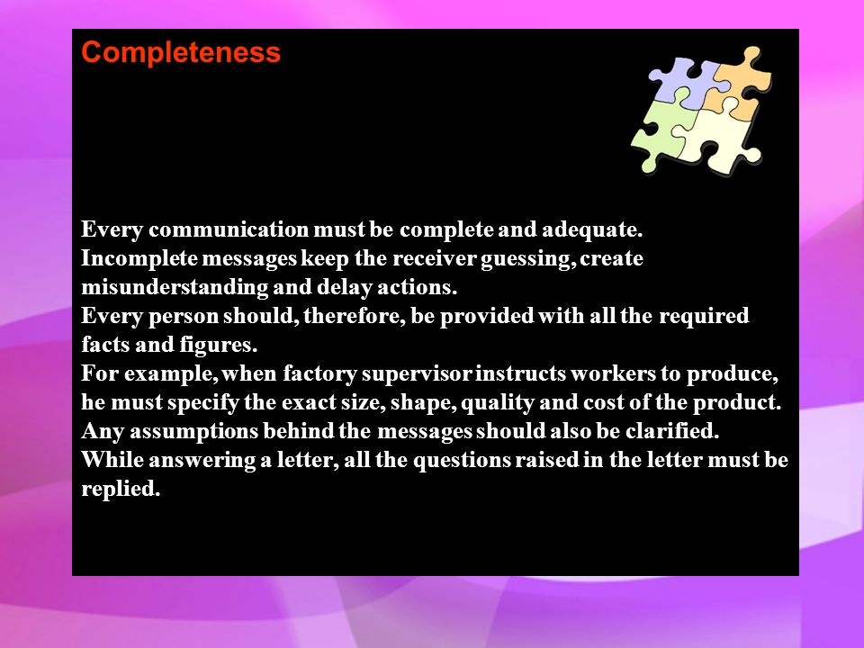 Completeness Every communication must be complete and adequate