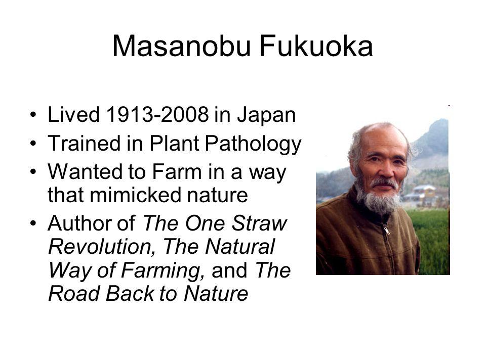 Masanobu Fukuoka Lived 1913-2008 in Japan Trained in Plant Pathology
