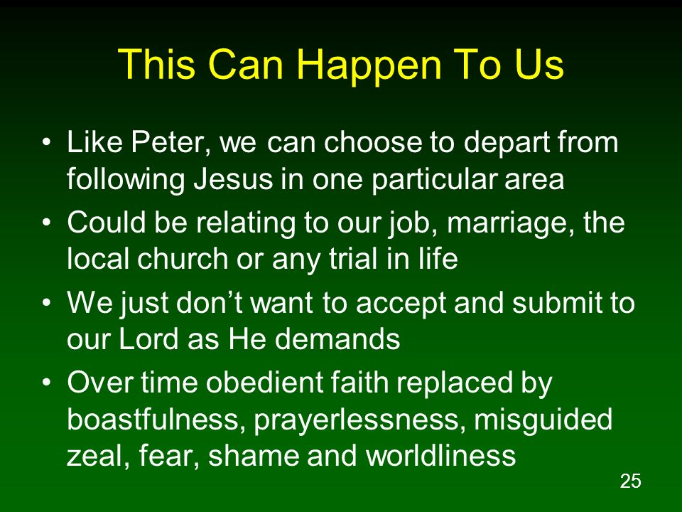 This Can Happen To Us Like Peter, we can choose to depart from following Jesus in one particular area.