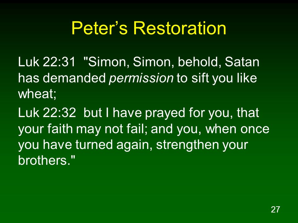 Peter's Restoration Luk 22:31 Simon, Simon, behold, Satan has demanded permission to sift you like wheat;