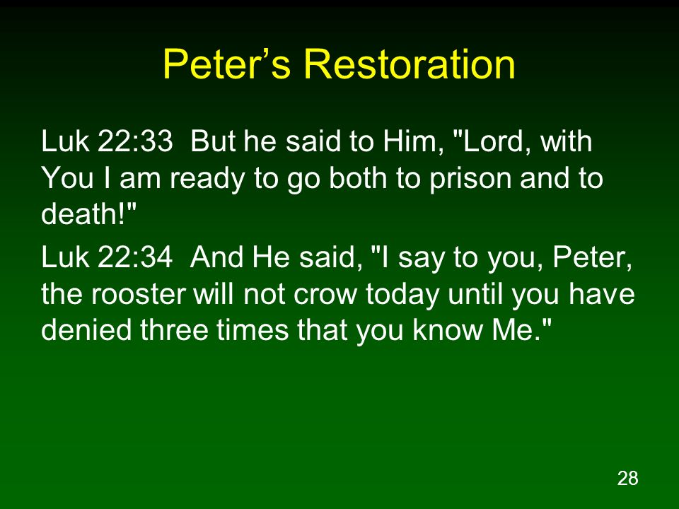 Peter's Restoration Luk 22:33 But he said to Him, Lord, with You I am ready to go both to prison and to death!