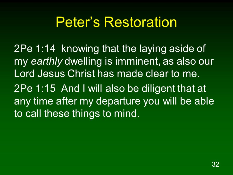 Peter's Restoration 2Pe 1:14 knowing that the laying aside of my earthly dwelling is imminent, as also our Lord Jesus Christ has made clear to me.