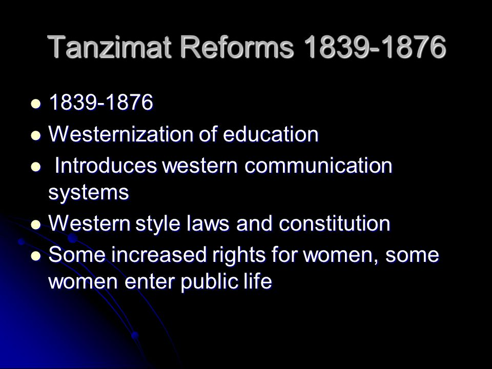 Tanzimat Reforms 1839-1876 1839-1876 Westernization of education