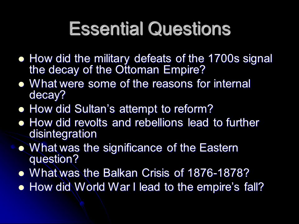 Essential Questions How did the military defeats of the 1700s signal the decay of the Ottoman Empire