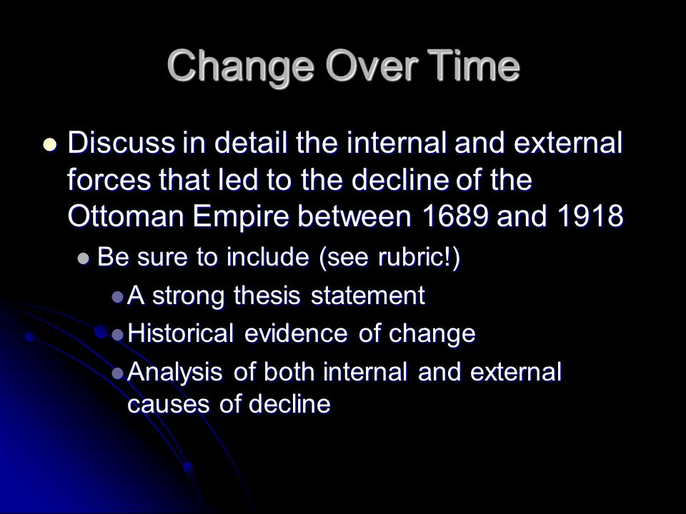 Change Over Time Discuss in detail the internal and external forces that led to the decline of the Ottoman Empire between 1689 and 1918.
