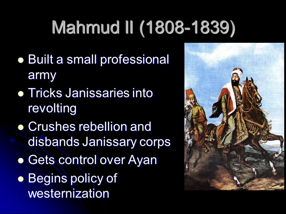 Mahmud II (1808-1839) Built a small professional army