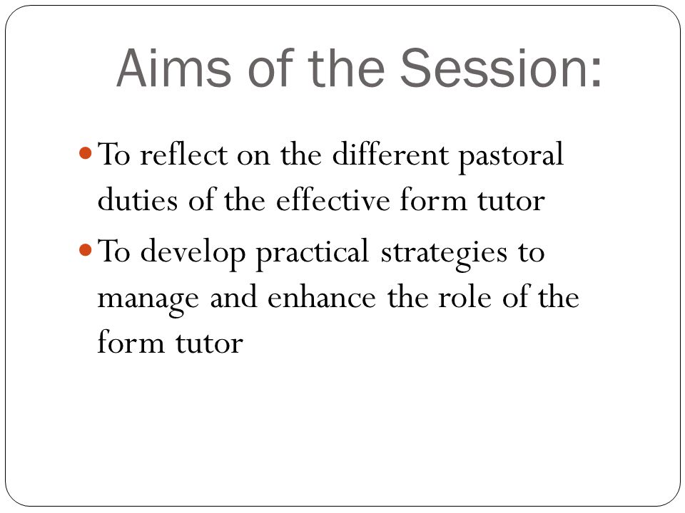 Aims of the Session:To reflect on the different pastoral duties of the effective form tutor.