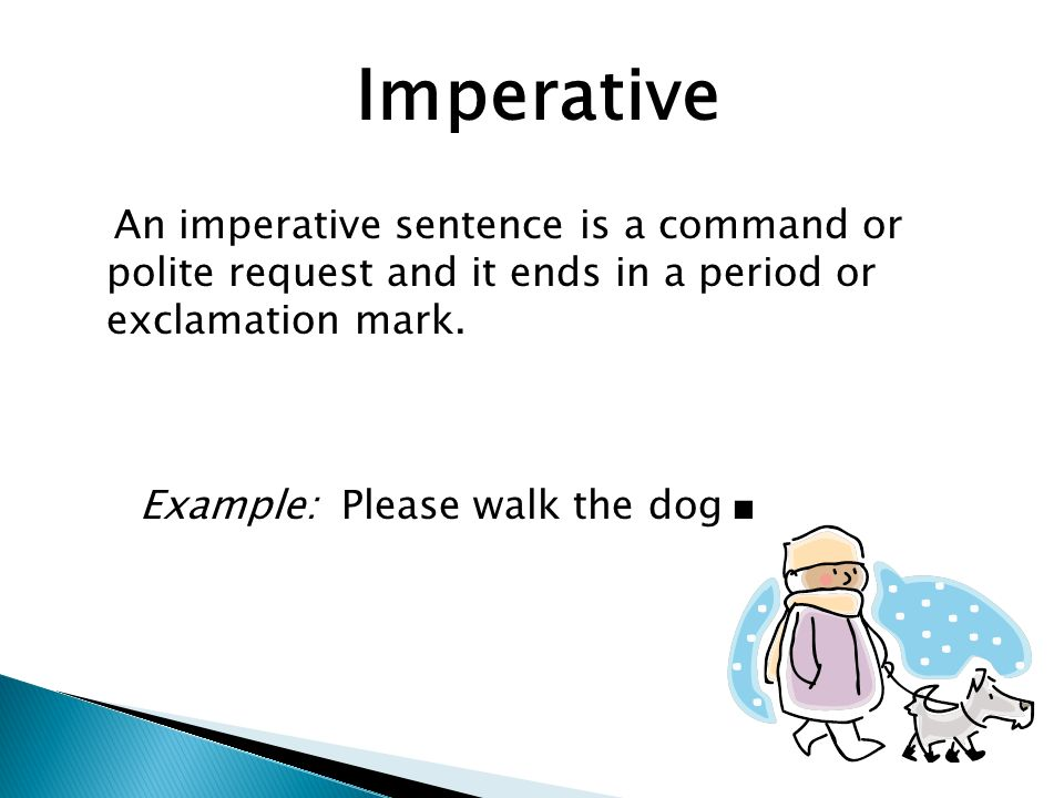 Imperative An imperative sentence is a command or polite request and it ends in a period or exclamation mark.