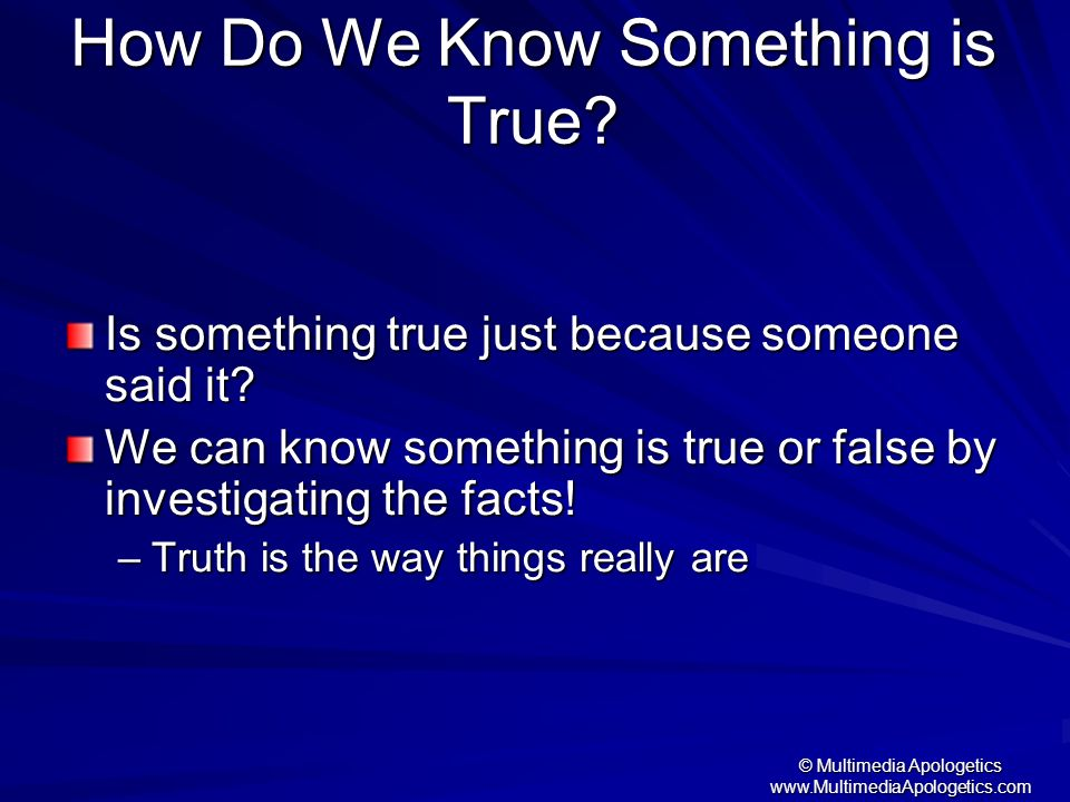 How Do We Know Something is True