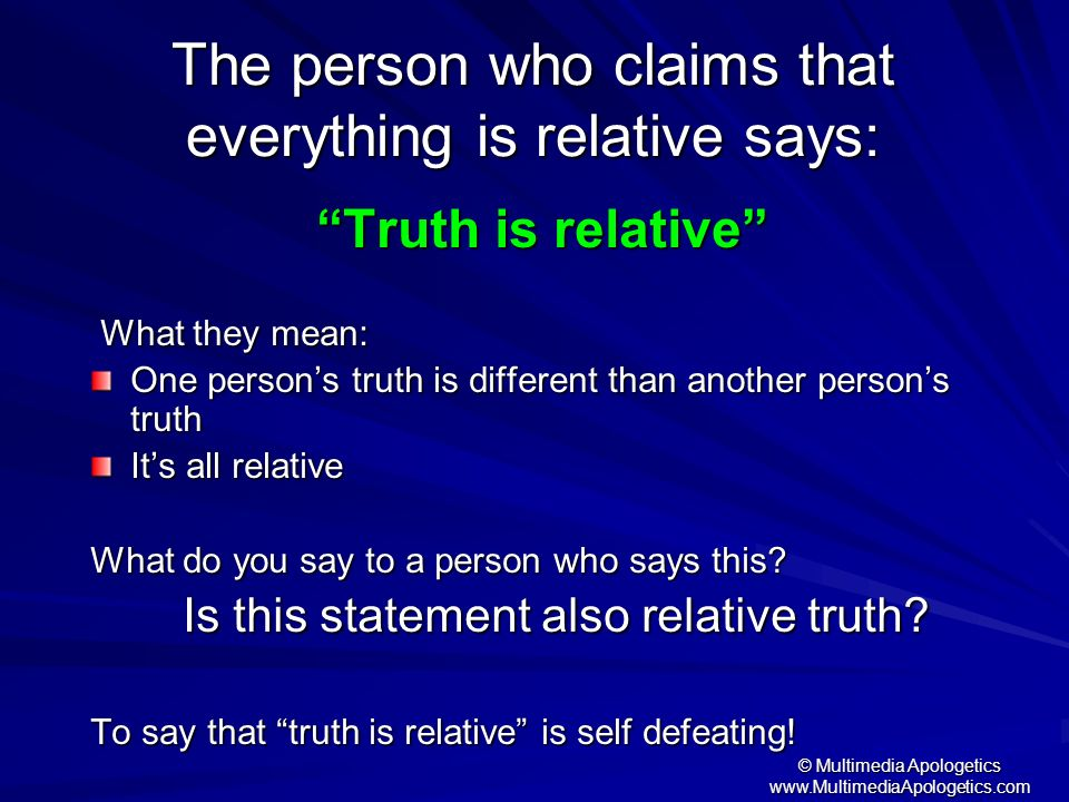 The person who claims that everything is relative says: