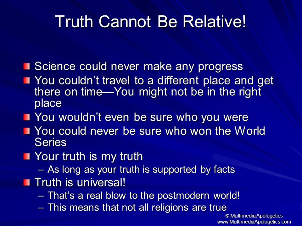Truth Cannot Be Relative!