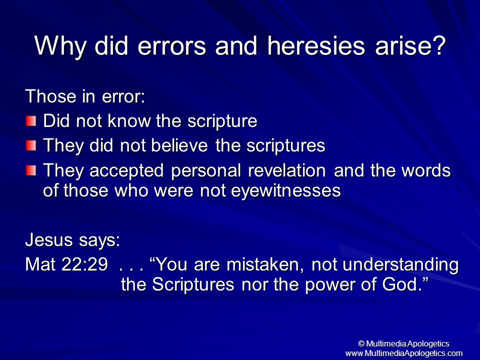 Why did errors and heresies arise