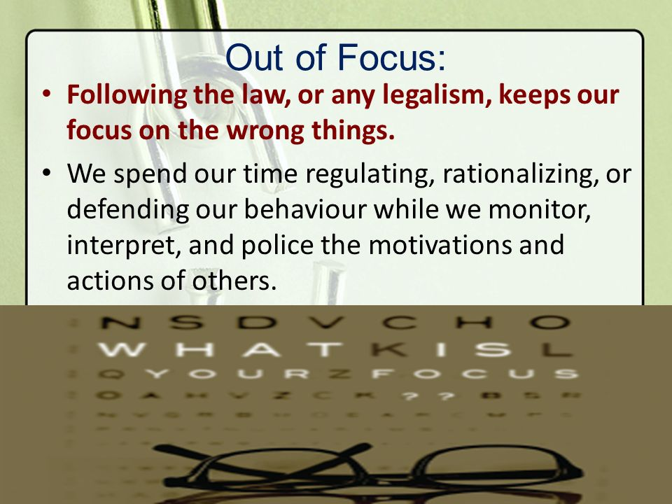 Out of Focus: Following the law, or any legalism, keeps our focus on the wrong things.