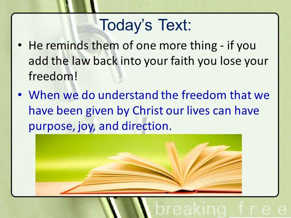 Today's Text: He reminds them of one more thing - if you add the law back into your faith you lose your freedom!