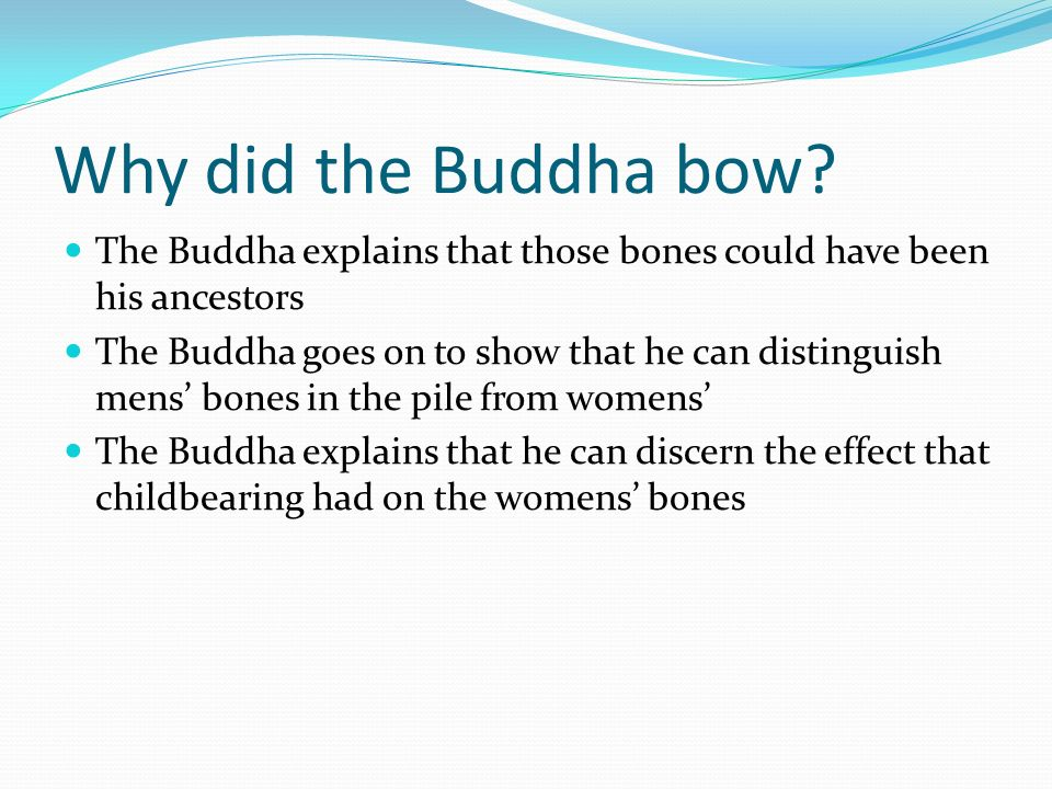 Why did the Buddha bow The Buddha explains that those bones could have been his ancestors.