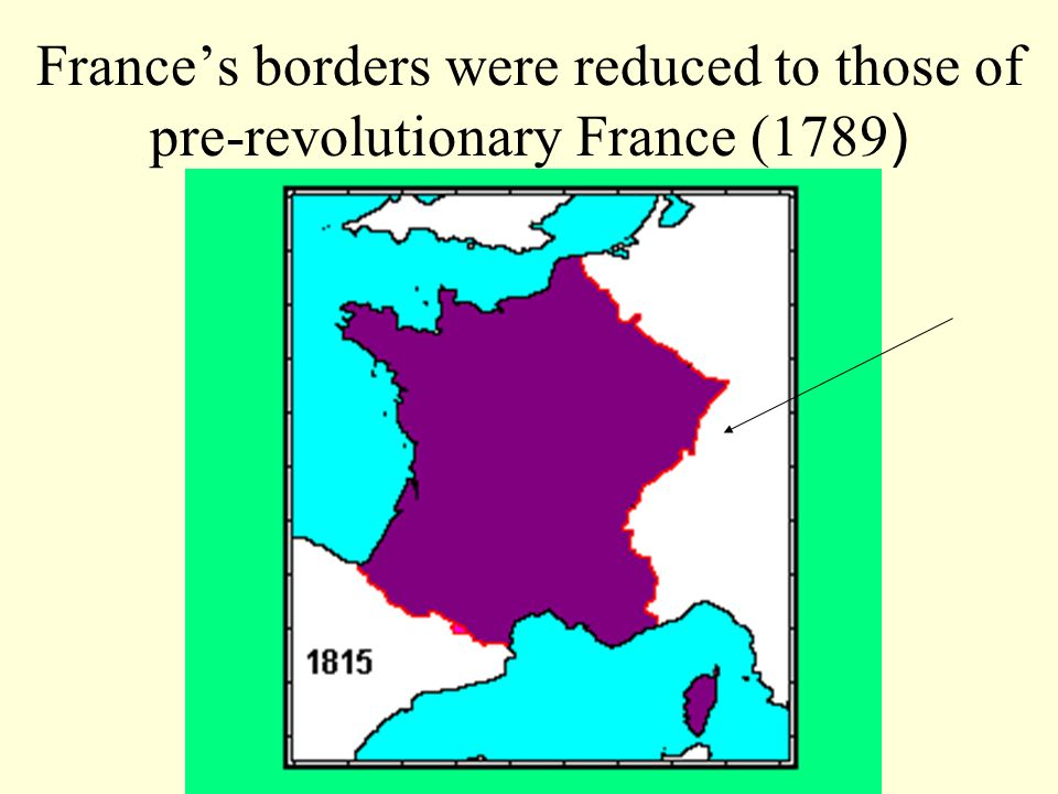 France's borders were reduced to those of pre-revolutionary France (1789)