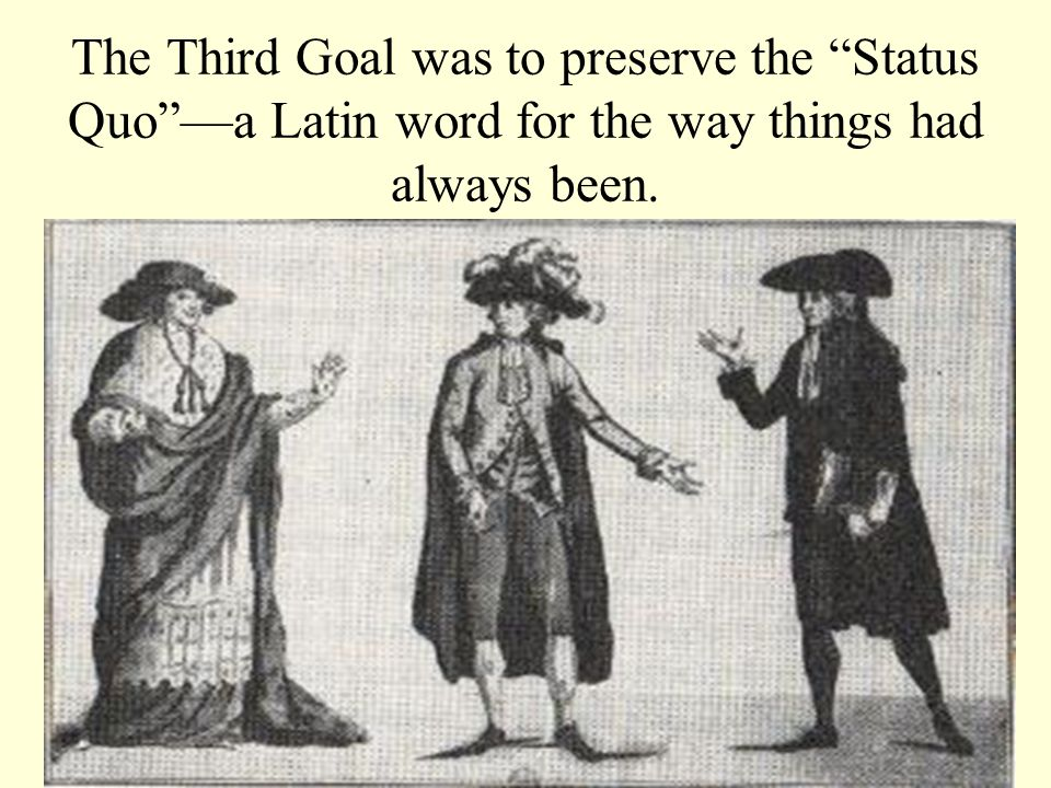 The Third Goal was to preserve the Status Quo —a Latin word for the way things had always been.