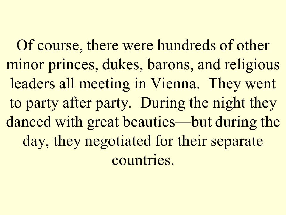 Of course, there were hundreds of other minor princes, dukes, barons, and religious leaders all meeting in Vienna.