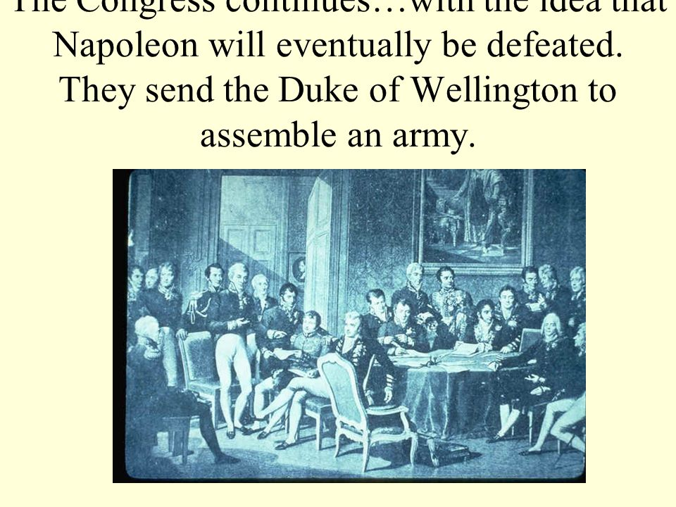 The Congress continues…with the idea that Napoleon will eventually be defeated.