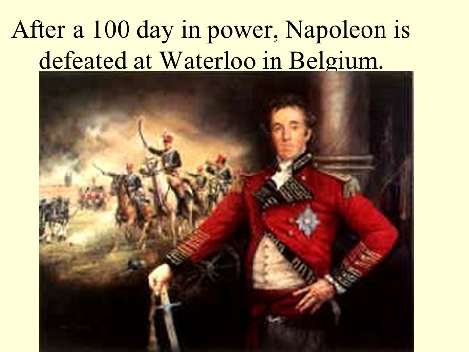 After a 100 day in power, Napoleon is defeated at Waterloo in Belgium.