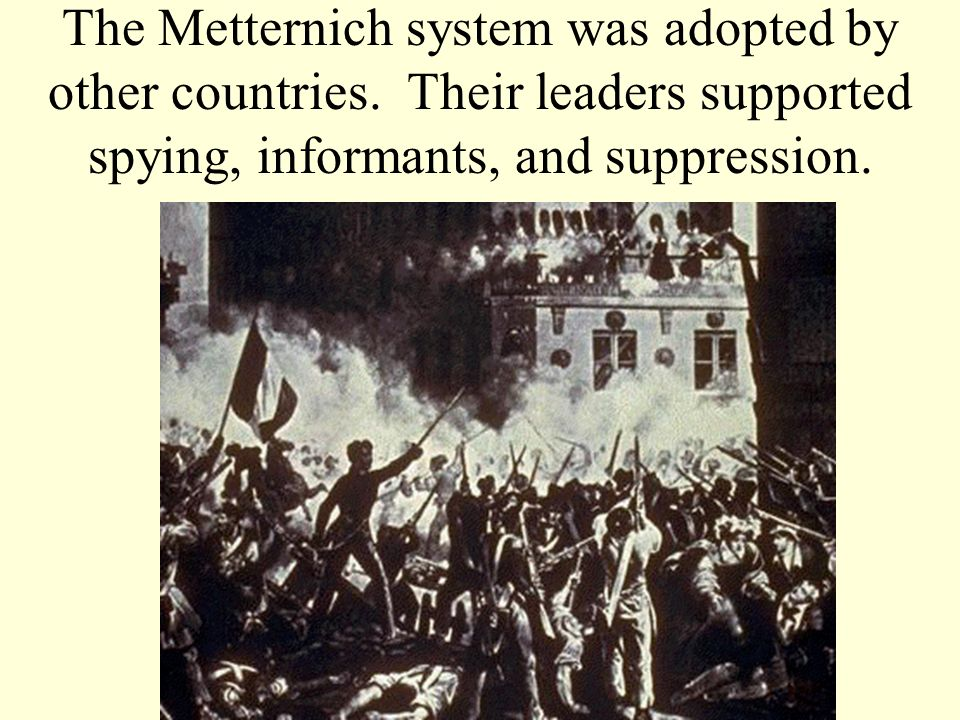 The Metternich system was adopted by other countries