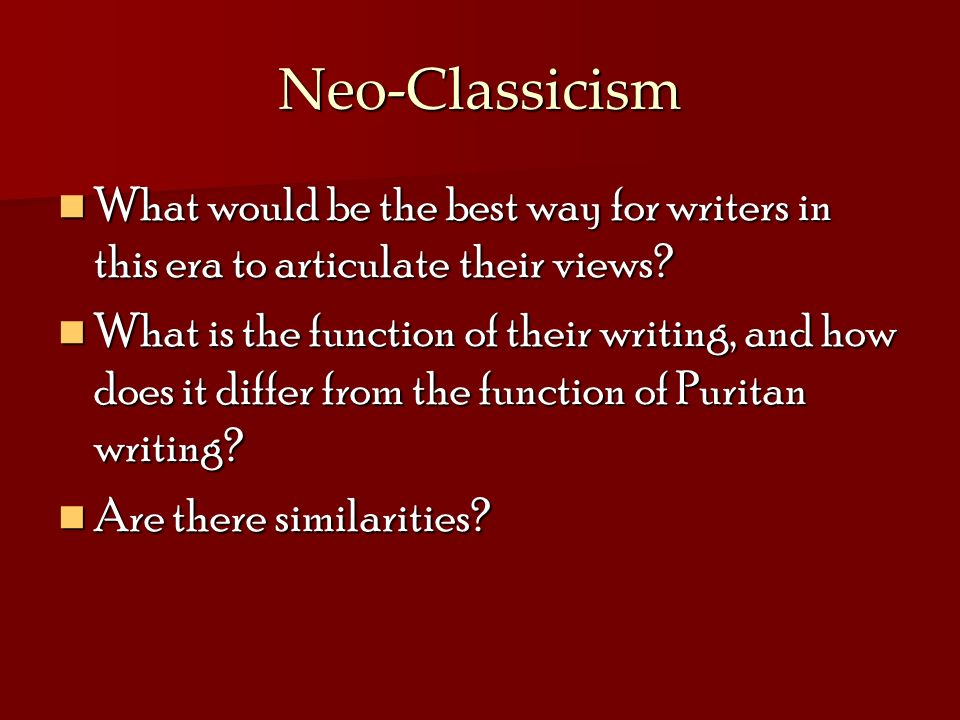 Neo-Classicism What would be the best way for writers in this era to articulate their views