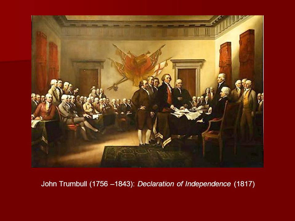 John Trumbull (1756 –1843): Declaration of Independence (1817)