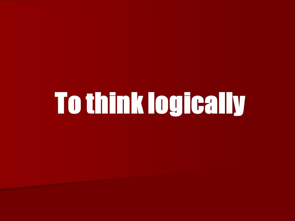 To think logically