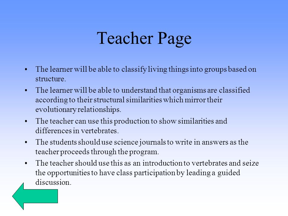 Teacher Page The learner will be able to classify living things into groups based on structure.